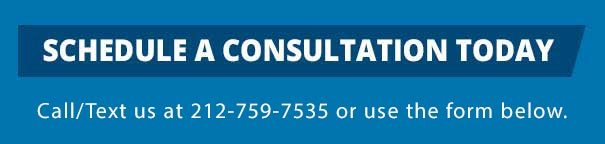 Schedule a Consultation Today.Call us at 212-759-7535 or use the form below.