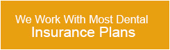 We Work With Most Dental Insurance Plans