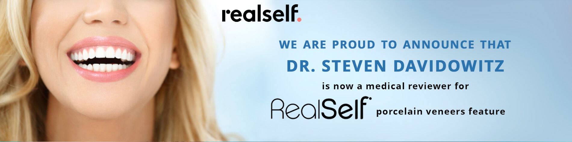 realself - we are proud to announce that dr. Steven Davidowitz is now a medical reviewer for RealSelf porcelain veneers feature